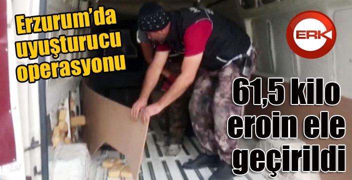 Erzurum'da uyuşturucu operasyonunda 61,5 kilo eroin ele geçirildi
