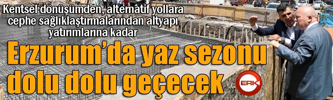 Erzurum'da yaz sezonu dolu dolu geçecek...