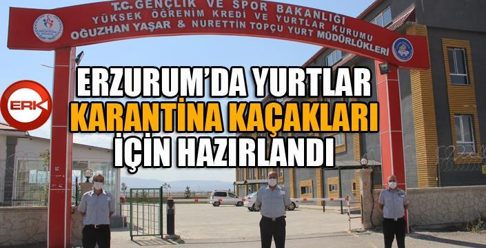 Erzurum'da yurtlar karantina kaçakları için hazırlandı