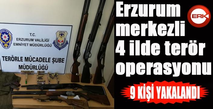 Erzurum merkezli 4 ilde terör operasyonu