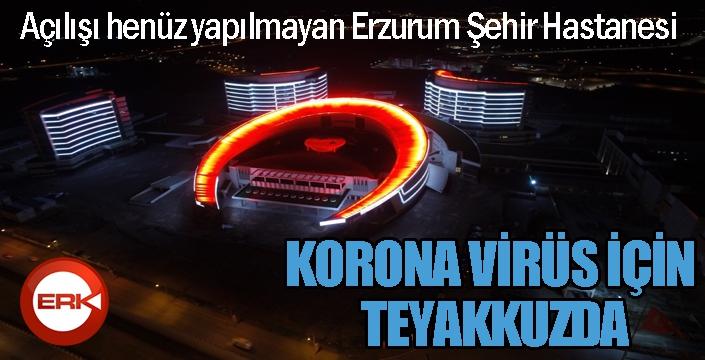 Erzurum Şehir Hastanesi korona virüs için teyakkuzda