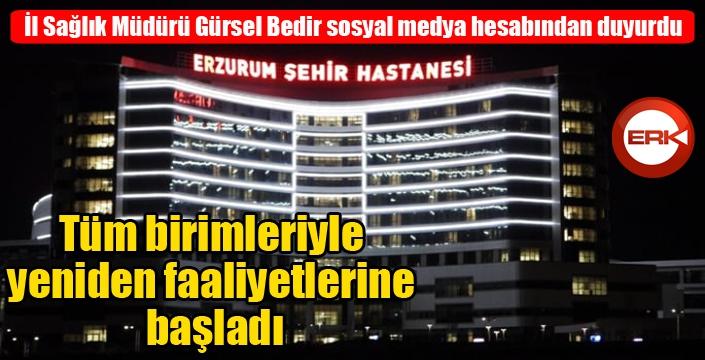 Erzurum Şehir Hastanesi tüm birimleriyle yeniden faaliyetlerine başladı...