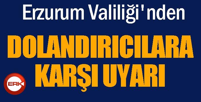 Erzurum Valiliği'nden dolandırıcılara karşı uyarı