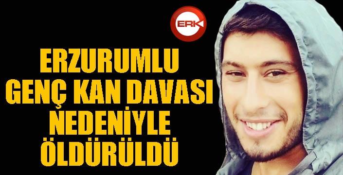 Erzurumlu genç kan davası nedeniyle öldürüldü...