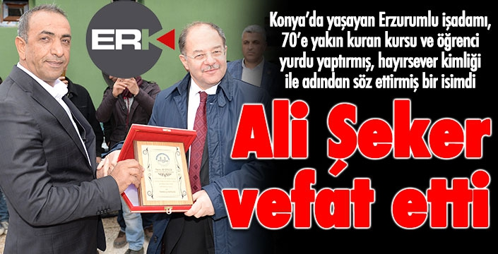 Erzurumlu hayırsever işadamı Ali Şeker vefat etti
