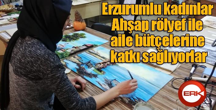 Erzurumlu kadınlar Ahşap rölyef ile aile bütçelerine katkı sağlıyorlar