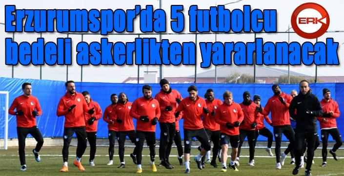 Erzurumspor'da 5 futbolcu bedelli askerlikten yararlanacak