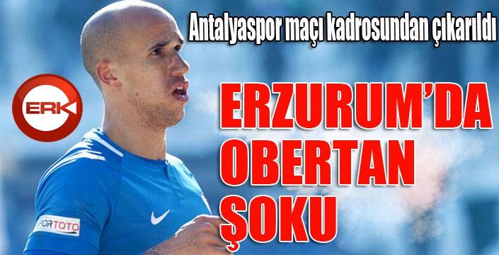 Erzurumspor'da Antalyaspor maçı öncesi Obertan şoku...