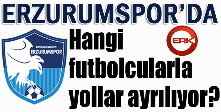 Erzurumspor'da hangi isimlerle yollar ayrılıyor?