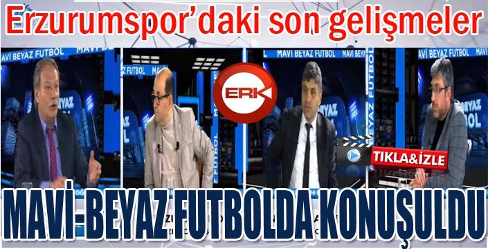 Erzurumspor'daki son gelişmeler Mavi-Beyaz futbolda konuşuldu...