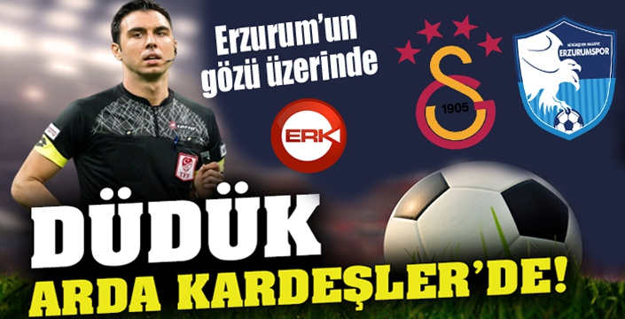 Erzurumspor -  Galatasaray maçı Arda Kardeşler'in...