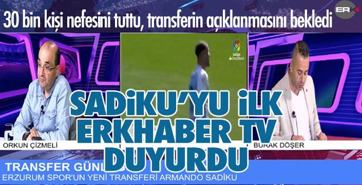 Erzurumspor taraftarı, Sadiku'yu ERKHABER TV'den öğrendi