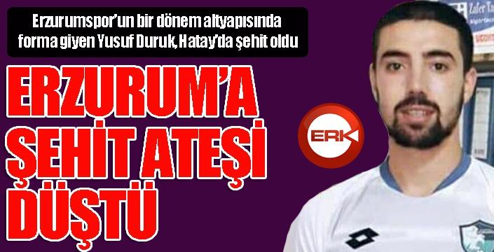 Erzurumspor'un eski oyuncusu Yusuf Duruk şehit oldu...