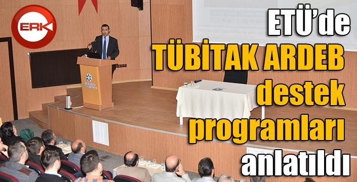 ETÜ'de TÜBİTAK ARDEB destek programları anlatıldı