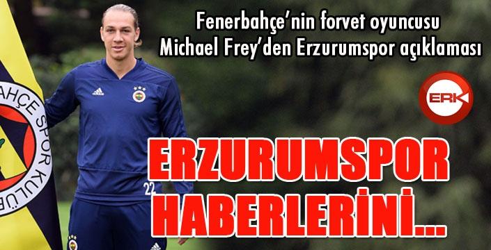 Fenerbahçe'nin İsviçreli futbolcusu Michael Frey'den Erzurumspor açıklaması...