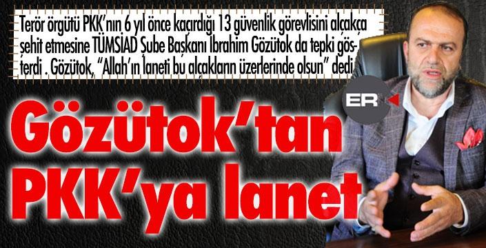 Gözütok'tan terör örgütü PKK'ya lanet...