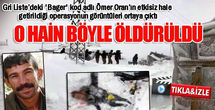 Gri Liste'deki 'Bager' kod adlı Ömer Oran'ın etkisiz hale getirildiği operasyonun görüntüleri ortaya çıktı