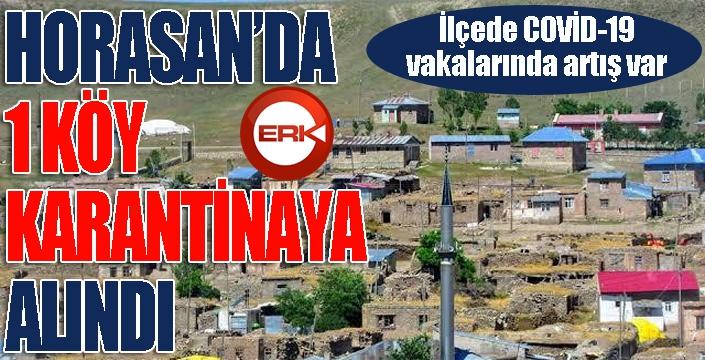 Horasan'da 1 köy karantinaya alındı