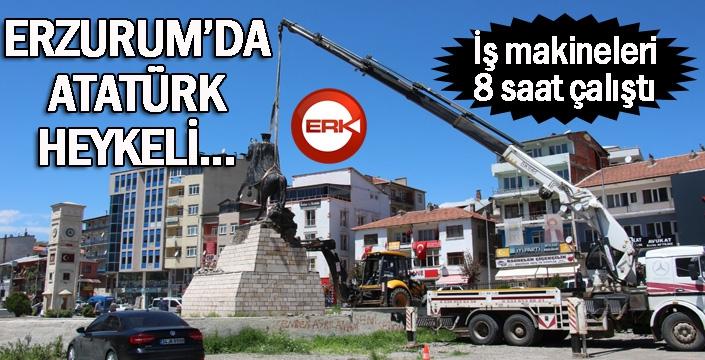 İş makineleriyle 8 saat çalıştılar... Erzurum'da Atatürk heykeli...