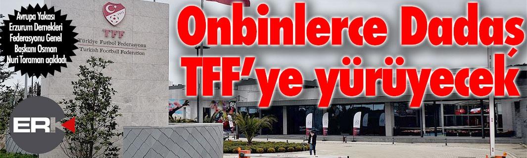 İstanbul'da büyük Erzurumspor yürüyüşü... Cumartesi günü onbinler TFF'ye yürüyecek...