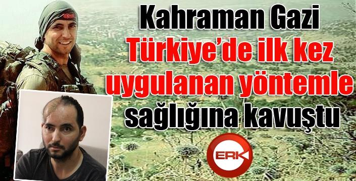 Kahraman Gazi, Türkiye'de ilk kez yapılan yöntemle sağlığına kavuştu