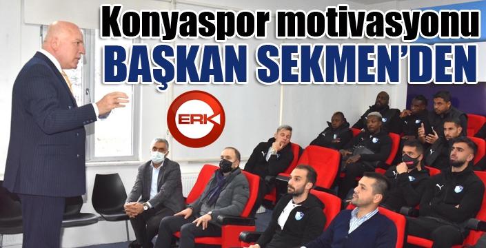 Konyaspor motivasyonu Başkan Sekmen'den...