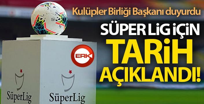 Kulüpler Birliği Başkanı duyurdu! Süper Lig ne zaman başlayacak?