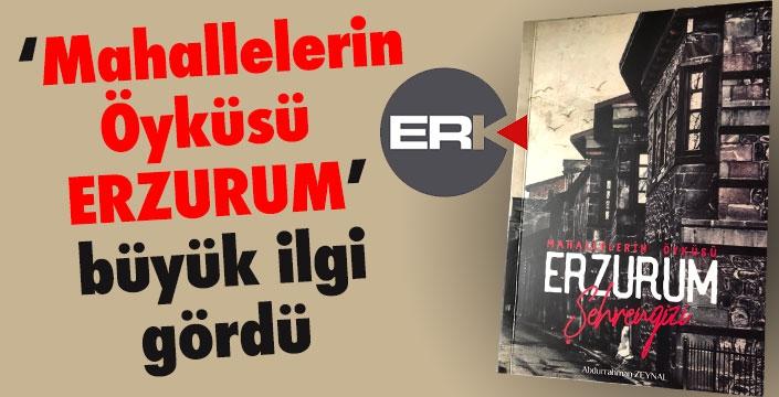 'Mahallelerin Öyküsü Erzurum' büyük ilgi topladı