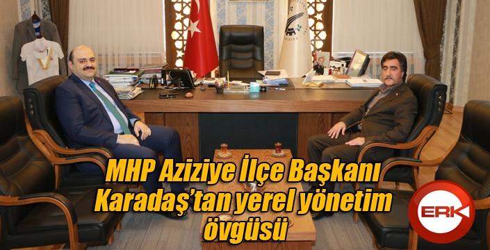 MHP Aziziye İlçe Başkanı Karadaş'tan yerel yönetim övgüsü