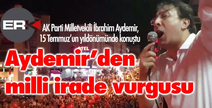Milletvekili Aydemir: Milli İrade ufku değişmez istikametimiz...