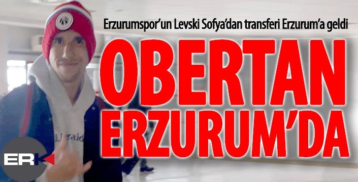 Obertan Erzurum'a geldi...