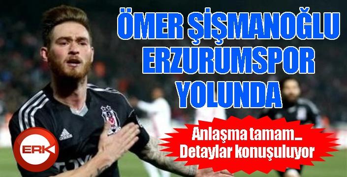 Ömer Şişmanoğlu Erzurumspor yolunda...