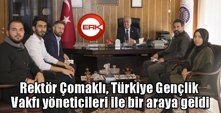 Rektör Çomaklı, Türkiye Gençlik Vakfı yöneticileri ile bir araya geldi