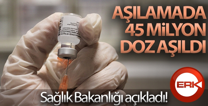 Sağlık Bakanlığı açıkladı! Aşılamada 45 milyon doz aşıldı
