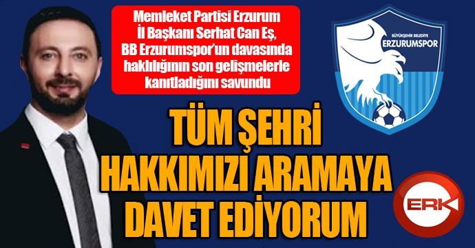 Serhatcan Eş: Erzurumspor haklıdır... Hakkımızı hep birlikte aramaya davet ediyorum