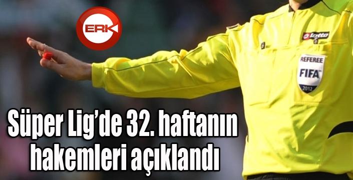 Süper Lig'de 32. haftanın hakemleri açıklandı