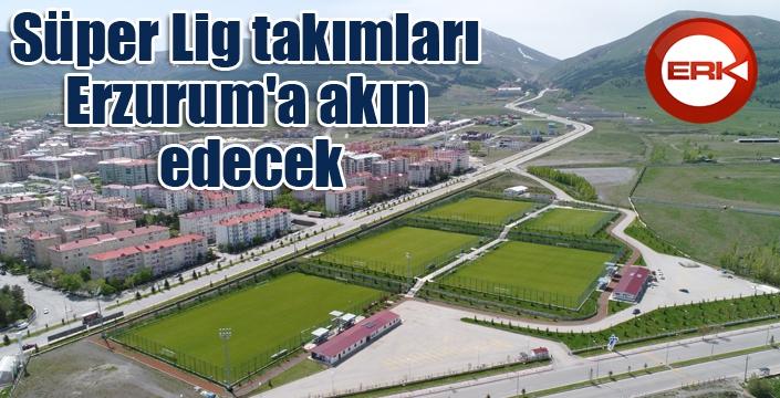 Süper Lig takımları Erzurum'a akın edecek