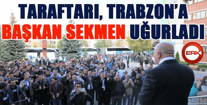 Taraftarı Trabzon'a Başkan Sekmen uğurladı