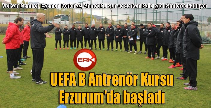UEFA B Antrenör Kursu, Erzurum'da başladı