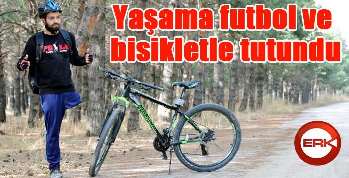 Yaşama futbol ve bisikletle tutundu